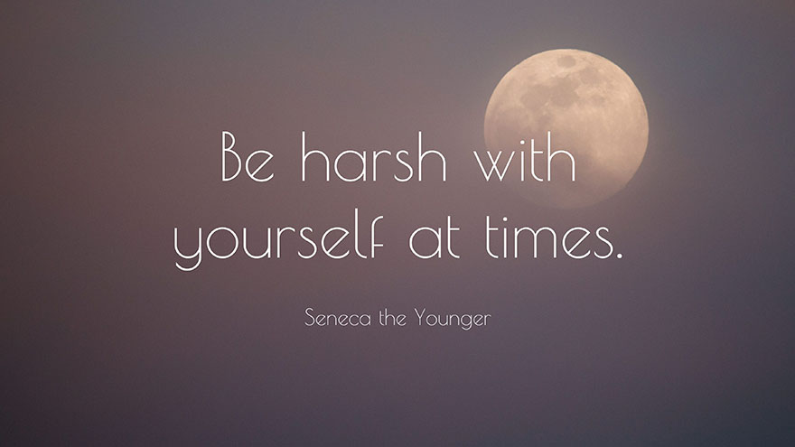 Be harsh with yourself at times